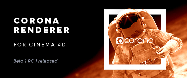 Corona Renderer for Cinema 4D, Beta 1, Release Candidate 1 Released!